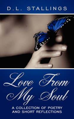 Love From My Soul: A Collection of Poetry and Short Reflections