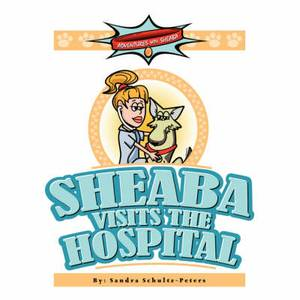 Adventures with Sheaba: Sheaba Visits the Hospital