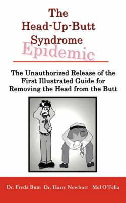 The Unauthorized Release of the First Illustrated Guide for Removing the Head from the Butt