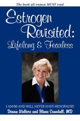 Estrogen Revisited: Lifelong & Fearless