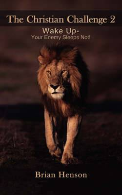The Christian Challenge (2): Wake Up - Your Enemy Sleeps Not!