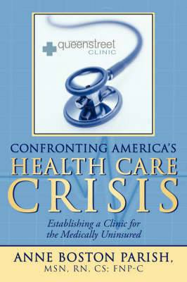 Confronting America's Health Care Crisis: Establishing a Clinic for the Medically Uninsured