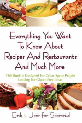 Everything You Want To Know About Recipes And Restaurants And Much More: This Book Is Designed For Celiac Sprue People Looking For Gluten Free Ideas