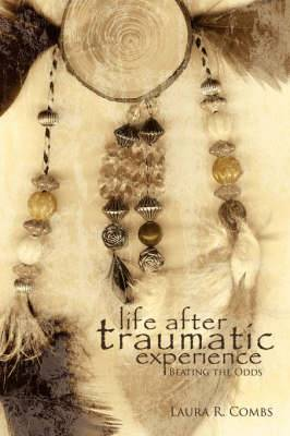 Life After Traumatic Experience: Beating the Odds