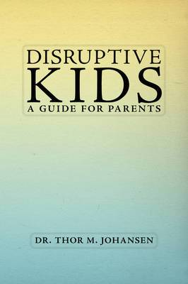 Disruptive Kids: A Guide for Parents