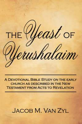 The Yeast of Yerushalaim: A Devotional Bible Study on the Early Church as Described in the New Testament from Acts to Revelation