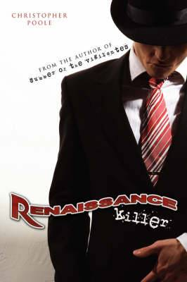 Renaissance Killer: Being the Wholly True and Unexaggerated Account of the Life and Times of Henry H. Hugo, the World's Most Gentlemanly Contract Killer