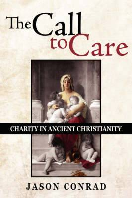 The Call To Care: Charity in Ancient Christianity