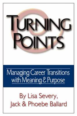 Turning Points: Managing Career Transitions with Meaning and Purpose