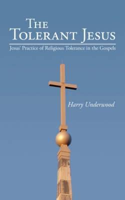 The Tolerant Jesus: Jesus' Practice of Religious Tolerance in the Gospels