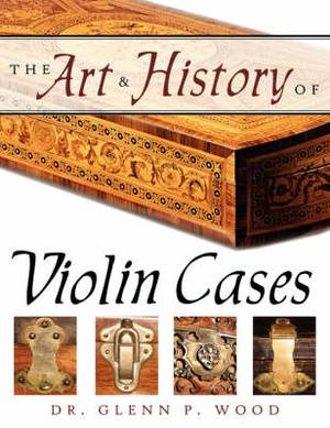 The Art & History of Violin Cases