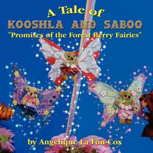 A Tale of Kooshla & Saboo: Promises of the Forest Berry Fairies