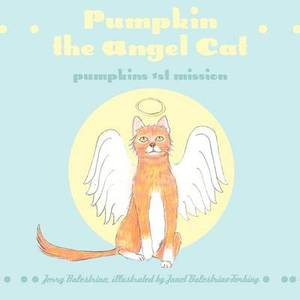 Pumpkin the Angel Cat: Pumpkins 1st Mission
