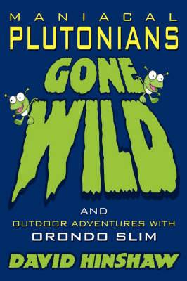 Maniacal Plutonians Gone Wild: Outdoor Adventures with Orondo Slim