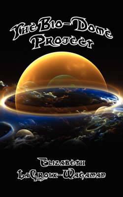 The Bio-Dome Project