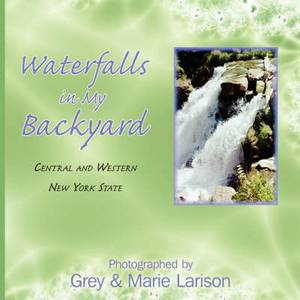 Waterfalls in My Backyard: Central and Western New York State