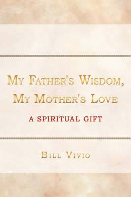 My Father's Wisdom, My Mother's Love: A Spiritual Gift