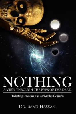 Nothing: A View Through the Eyes of the Dead: Debating Dawkins' and McGrath's Delusion
