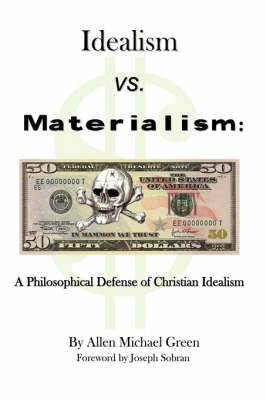 Idealism Vs. Materialism: A Philosophical Defense of Christianity