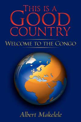 This is a Good Country: Welcome to the Congo