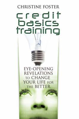 Credit Basics Training: Eye-Opening Revelations to Change Your Life for the Better