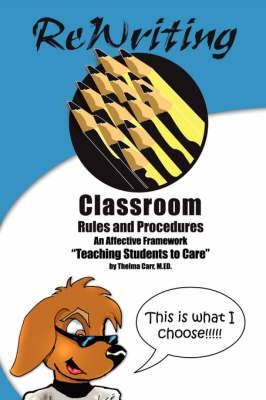 Rewriting Classroom Rules and Procedures: An Affective Framework:  Teaching Students To Care