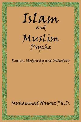 Islam and Muslim Psyche: Reason, Modernity and Orthodoxy