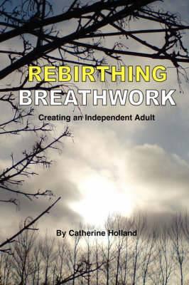 Rebirthing Breathwork: Creating an Independent Adult