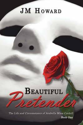 Beautiful Pretender: The Life and Circumstance of Arabella Mina Cordell