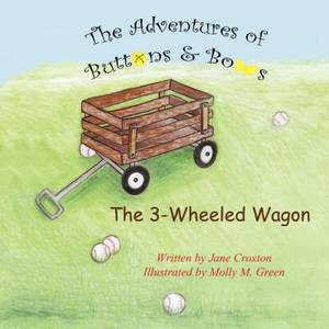 The Adventures of Buttons and Bows: The 3-Wheeled Wagon