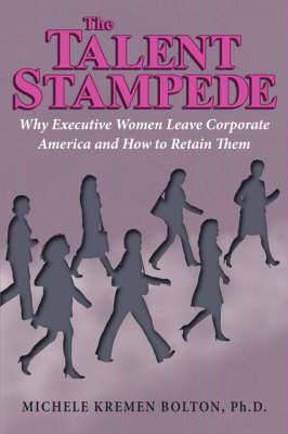 The Talent Stampede: Why Executive Women Leave Corporate America and How to Retain Them