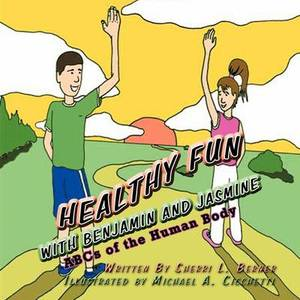 Healthy Fun with Benjamin and Jasmine: ABCs of the Human Body