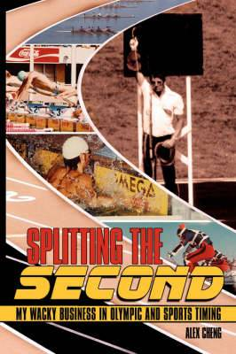 Splitting the Second: My Wacky Business in Olympic and Sports Timing