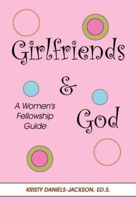 Girlfriends and God: A Women's Fellowship Guide