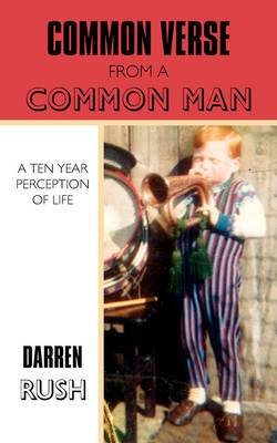 Common Verse From A Common Man: A Ten Year Perception of Life