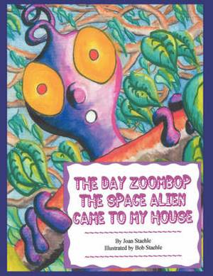 The Day Zoombop the Space Alien Came to My House