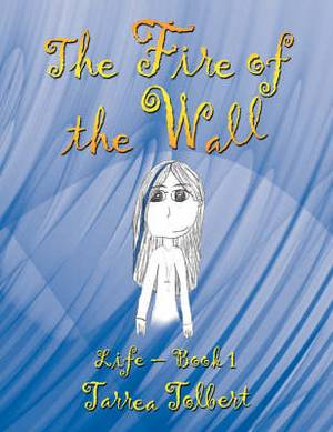 The Fire of the Wall: Life - Book 1