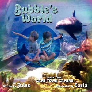 Bubble's World: Book Two: Cape Town Capers