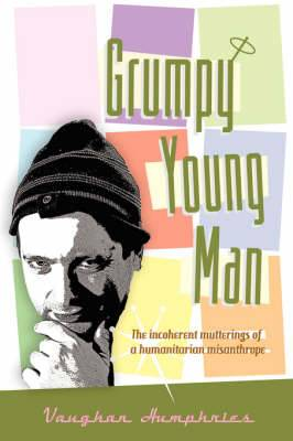 Grumpy Young Man: The Incoherent Mutterings of a Humanitarian Misanthrope