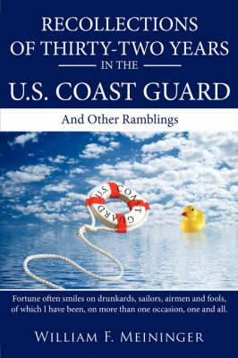Recollections of Thirty-two Years in the U.S. Coast Guard: And Other Ramblings