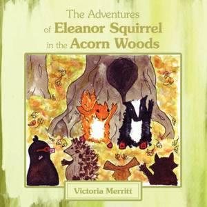 The Adventures of Eleanor Squirrel in the Acorn Woods
