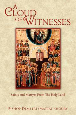A Cloud of Witnesses: Saints and Martyrs From The Holy Land
