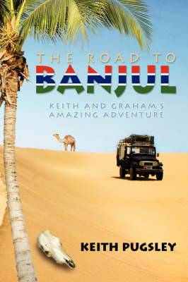 The Road to Banjul: Keith and Graham's Amazing Adventure