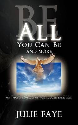 Be All You Can Be and More: Why People Struggle without God in Their Lives