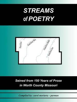Streams of Poetry: Seined from 150 Years of Prose in Worth County, Missouri