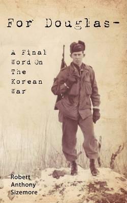For Douglas - A Final Word on The Korean War