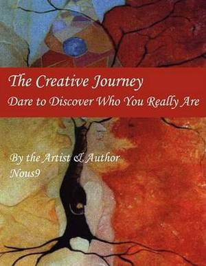 The Creative Journey: Dare to Discover Who You Really Are
