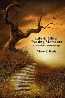 Life & Other Passing Moments: A Collection of Short Writings