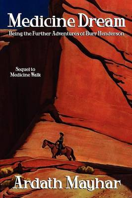 Medicine Dream: Being the Further Adventures of Burr Henderson: A Sequel to Medicine Walk