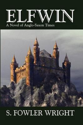 Elfwin: An Historical Novel of Anglo-Saxon Times